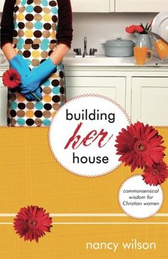 Building Her House: Commonsensical Wisdom for Christian W...