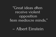 """""""great ideas often receive violent opposition from..."""