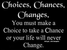 choices, chances, changes