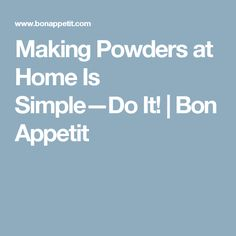 Making Powders at Home Is Simple—Do It! | Bon Appetit