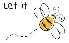 Let it bee ;-)