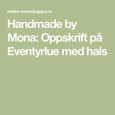 Handmade by Mona: Oppskrift på Eventyrlue med hals