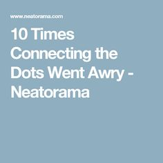 10 Times Connecting the Dots Went Awry - Neatorama Logic And Critical Thinking, Connect The Dots, Times
