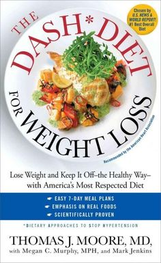 The Dash Diet for Weight Loss: Lose Weight and Keep It Off - the Healthy Way - with America's Most Respected Diet