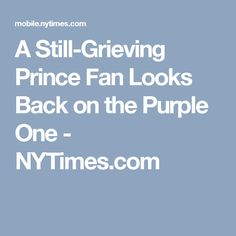 A Still-Grieving Prince Fan Looks Back on the Purple One - NYTimes.com