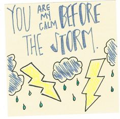You are my calm before the storm.   Sticky Loves Notes : Photo