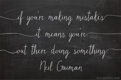 """""""If you're making mistakes it means you're out there doing something."""" -Neil Gaiman Well Said Type, Oh So Beautiful Paper"""