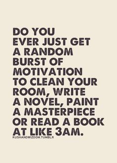 Basically, it's usually just motivation to read at 3 in the morning for me, lol! I've finished many books that way :)