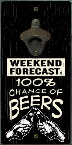 Weekend Forecast 100% Chance Of Beers - Bottle Opener
