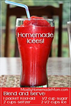 Mostly Homemade Mom: Homemade Icees I made these without the seltzer and they were delicious!!! And I used blue raspberry lemonade Kool aid