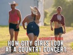 How City Girls Look At A Country Concert. #Funny #Ain'tThatTheTruth #SoTrue