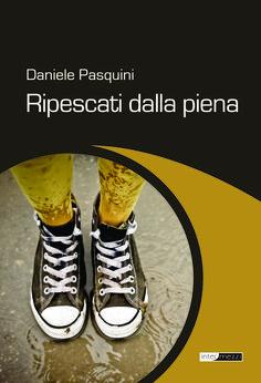 DANIELE PASQUINI, Ripescati dalla piena, Intermezzi, 2014, pp. 160, 13 €. Ebook 5 €.