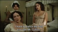 """I have to dance the first two dances with MR. COLLINS."" Pride and Prejudice [1995]"