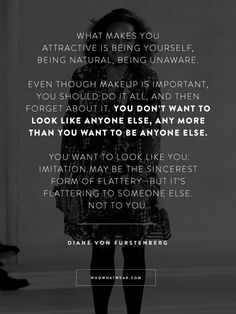 """""""You don't want to look like anyone else, any more than you want to be anyone else."""" - DVF #WWWQuotesToLiveBy"""
