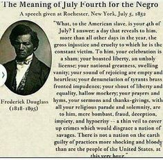 The Meaning of July Fourth for the Negro. A speech given by Frederick Douglass at Rochester, New York on July 5, 1852 and still rings true in 2017.