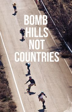 Bomb hills, not countries. Skateboard Memes, Skateboard Pictures, Sup Surf, Skate Surf, Skateboarding Quotes, Skateboarding Photography, Surfs, Wakeboarding, Skateboards