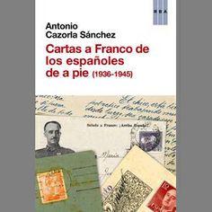 Cartas a Franco de los españoles de a pie (1936-1945) / Antonio Cazorla Sánchez (ed.) Edición 1ª ed. Publicación Barcelona : RBA, 2014