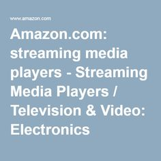 Amazon.com: streaming media players - Streaming Media Players / Television & Video: Electronics
