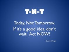 Larry Winget Quote - Today-Not Tomorrow.