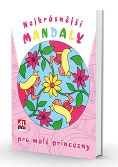 Nejkrásnější mandaly pro malé princezny - brožovaná (učíme se hrou) http://www.alpress.cz/nejkrasnejsi-mandaly-pro-male-princezny/