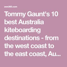 Tommy Gaunt's 10 best Australia kiteboarding destinations - from the west coast to the east coast, Australia is home to some of the world's best kiting