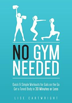 On Sale! $0.99 till 09/15/2014 - No Gym Needed - Quick & Simple Workouts For Gals On The Go: Get A Toned Body In 30 Minutes Or Less - Kindle edition by Lise Cartwright. Health, Fitness & Dieting Kindle eBooks @ Amazon.com.