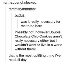 That's really deep Double Chocolate Chip Cookies, Just Me, Reading, Happiness, Smooth, Deep, Nice, Funny, Chocolate Chip Cookie