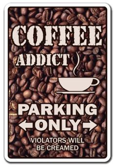 """""""Coffee addict parking only Violators will be creamed"""" - Sign beans cup Coffee Cafe, Coffee Humor, Coffee Quotes, Coffee Drinks, Coffee Logo, I Love Coffee, Black Coffee, Coffee Break, My Coffee Shop"""