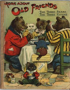 ''MORE ABOUT OLD FRIENDS. THE THREE BEARS. THE THREE KITTENS'' Raphael Tuck & Sons, early 1900s.