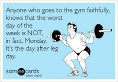 What's worse? Mondays or the day after leg day?