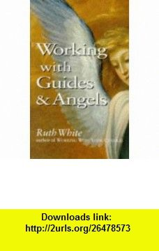 Working With Guides and Angels (9780749916053) Ruth White , ISBN-10: 0749916052…