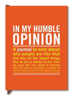 The In My Humble Opinion Journal Is A Fabulous Way To Vent About Why People Are Like That And All Stupid Things They Do With Each Page Of This Great