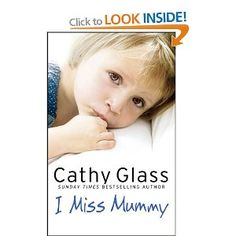 I Miss Mummy: The true story of a frightened young girl who is desperate to go home by Cathy Glass - HarperCollins Publishers - ISBN