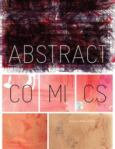 Abstract Comics: The Anthology By various artists; edited by Andrei Molotiu Abstract comics? Don't all comics tell stories? How can a comic be abstract? Well, as it happens, beginning with the experiments of Saul Steinberg, through some of the more psychedelic creations of R. Crumb and Victor Moscoso, and with increasing frequency in recent years,...