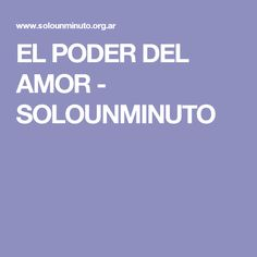 EL PODER DEL AMOR - SOLOUNMINUTO Paz Interior, Amor, Personal Development