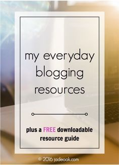 My Everyday Blogging Resources - The blogging resources I love and use EVERYDAY on my blog. Click through if you aren't sure what resources to start using. Plus a free downloadable resource guide!