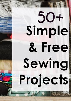 More than 50 simple and free sewing patterns and tutorials for beginners
