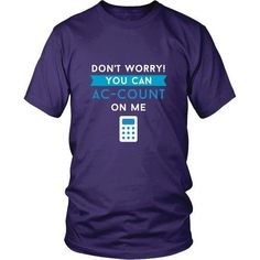 Show how proud to be Accountant You are with Don't worry You can AC-COUNT On Me T Shirt. Custom Tees, Hoodies & Mugs by TeeLime.com