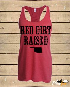 Red Dirt Oklahoma Tank. Red Dirt Raised, Oklahoma Shirts, Southern Country Music Tank, Womens (Fitted Style) Tri-Blend Racerback Tank Top by FlowfoxDesigns on Etsy https://www.etsy.com/listing/293809935/red-dirt-oklahoma-tank-red-dirt-raised
