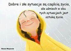Dobre i złe sytuacje są częścią ale uśmiech w tych sytuacjach jest sztuką życia.