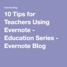 10 Tips for Teachers Using Evernote - Education Series - Evernote Blog