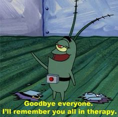 That you will never be able to solve your problems so you'll never really be the BEST YOU CAN BE. | 16 Fears We All Face, As Told By Plankton