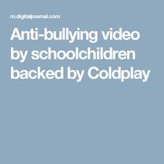 Anti-bullying video by schoolchildren backed by Coldplay