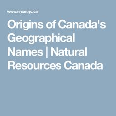 Origins of Canada's Geographical Names Government Of Canada, Place Names, Natural Resources, Earth Science, Origins, Social Studies, Geography, Website, The Originals