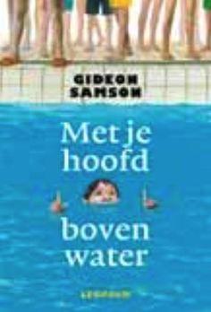 Met je hoofd boven water Gideon Samson, kerntitel kinderboekenweek 2013, groep 5-6 De ergste dag van de week is voor Gied donderdag. Waarom? Omdat er dan schoolzwemmen is: het domste dat er bestaat.  Watertrappelen, duiken en zwemmen met de kleren aan. Al die vreselijke dingen moet Gied leren. Hij krijgt gelukkig hulp. Leopold, € 12,95 ISBN 978 90 258 5672 4