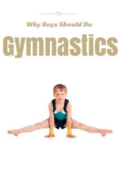 Why Boys Should Do Gymnastics - http://www.active.com/kids/gymnastics/articles/why-boys-should-do-gymnastics
