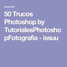 50 Trucos Photoshop by TutorialesPhotoshopFotografia - issuu