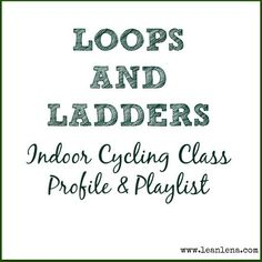 Loops and Ladders indoor cycling class profile and playlist - this ride will challenge you endurance, speed and ability to resist fatigue for longer!