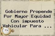 http://tecnoautos.com/wp-content/uploads/imagenes/tendencias/thumbs/gobierno-propende-por-mayor-equidad-con-impuesto-vehicular-para.jpg impuesto vehicular. Gobierno propende por mayor equidad con impuesto vehicular para ..., Enlaces, Imágenes, Videos y Tweets - http://tecnoautos.com/actualidad/impuesto-vehicular-gobierno-propende-por-mayor-equidad-con-impuesto-vehicular-para/