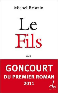 Amazon.fr - Le fils - PRIX GONGOURT DU PREMIER ROMAN 2011 - Michel Rostain - Livres